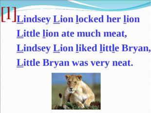 [l] Lindsey Lion locked her lion Little lion ate much meat, Lindsey Lion like