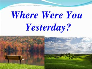 Where Were You Yesterday?