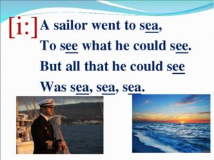 [i:] A sailor went to sea, To see what he could see. But all that he could se