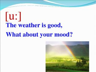 [u:] The weather is good, What about your mood?