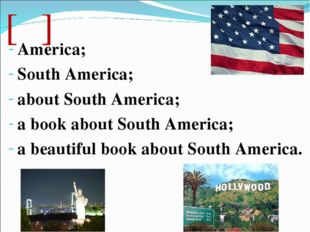 [ə] America; South America; about South America; a book about South America;
