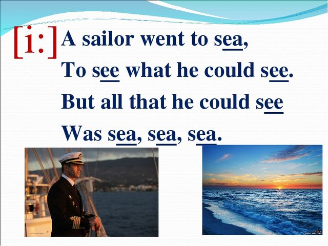 [i:] A sailor went to sea, To see what he could see. But all that he could se...