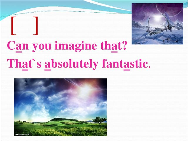 [ᵆ] Can you imagine that? That`s absolutely fantastic.