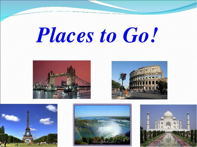 Places to Go!