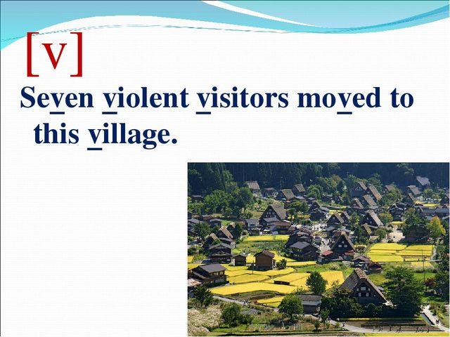 [v] Seven violent visitors moved to this village.