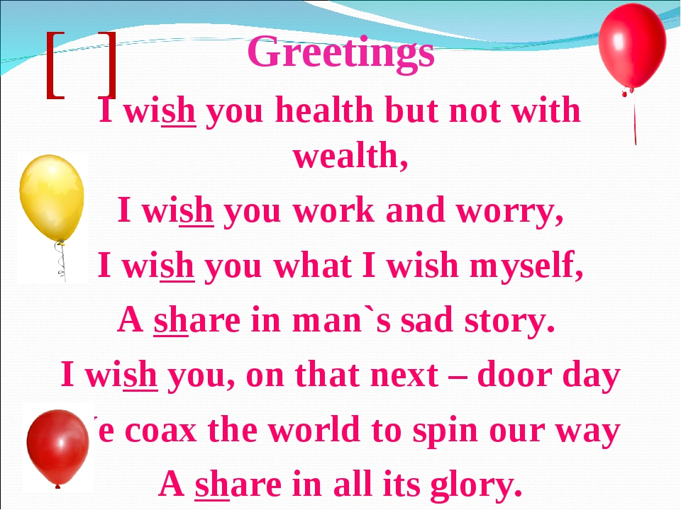 [ʃ] Greetings I wish you health but not with wealth, I wish you work and worr...