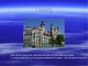 Leipzig Man nennt Leipzig die Stadt des Buches und die Stadt der Musik. In Le