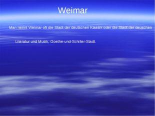 Weimar Man nennt Weimar oft die Stadt der deutschen Klassik oder die Stadt de