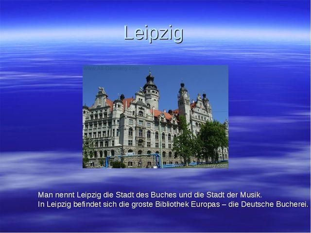 Leipzig Man nennt Leipzig die Stadt des Buches und die Stadt der Musik. In Le...