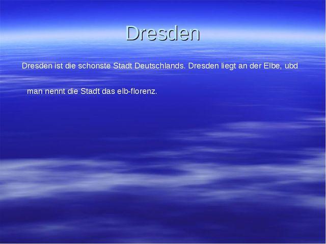 Dresden Dresden ist die schonste Stadt Deutschlands. Dresden liegt an der Elb...
