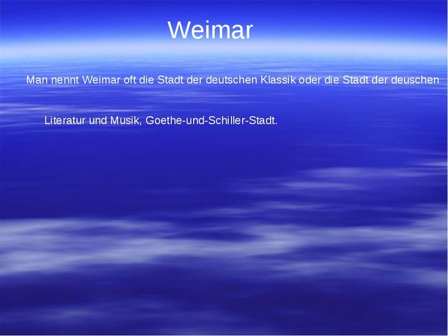 Weimar Man nennt Weimar oft die Stadt der deutschen Klassik oder die Stadt de...