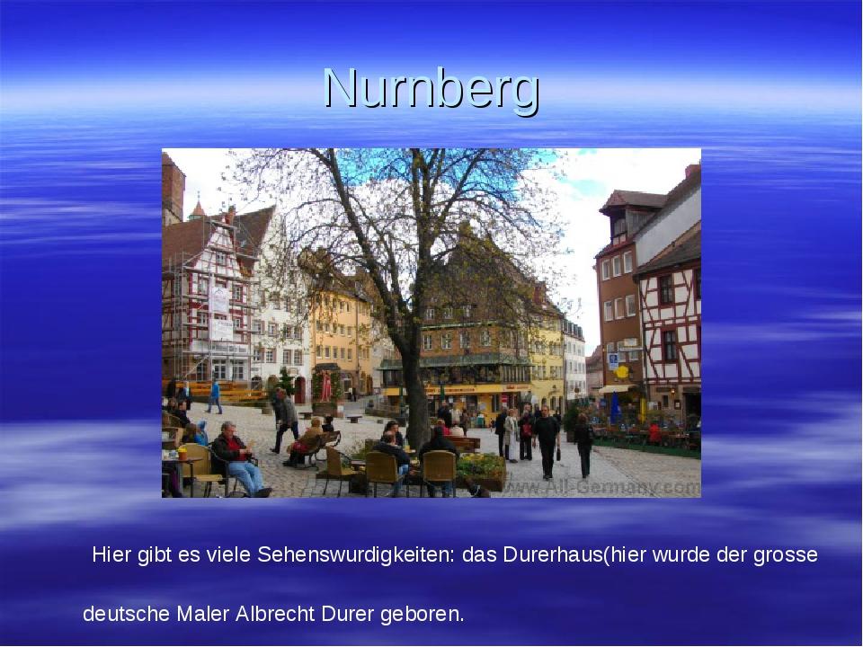 Nurnberg Hier gibt es viele Sehenswurdigkeiten: das Durerhaus(hier wurde der...