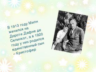 В 1913 году Милн женился на Дороти Дафне де Селинкот, а в 1920 году у них род