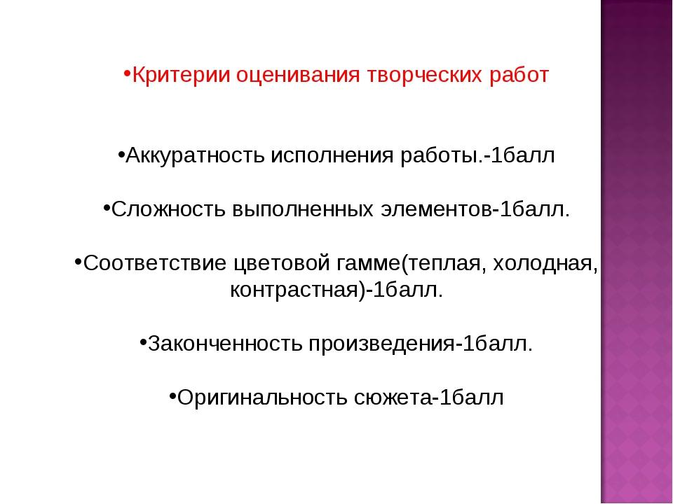 Критерии оценивания творческих работ Аккуратность исполнения работы.-1балл С...