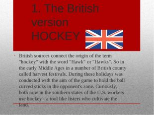 1. The British version HOCKEY British sources connect the origin of the term