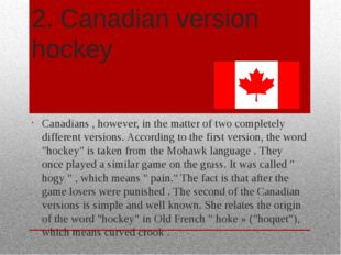 2. Canadian version hockey Canadians , however, in the matter of two complete