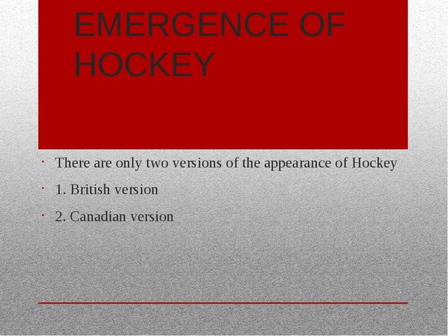 EMERGENCE OF HOCKEY There are only two versions of the appearance of Hockey 1...