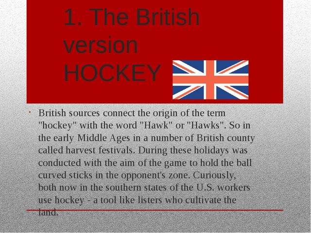 1. The British version HOCKEY British sources connect the origin of the term...