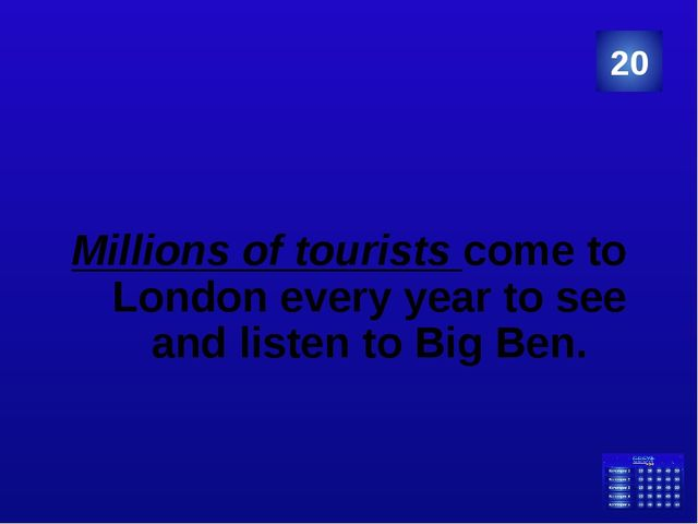 Millions of tourists come to London every year to see and listen to Big Ben....