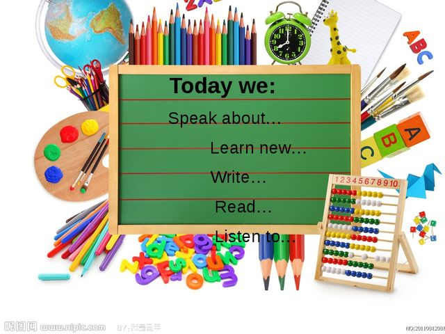 Today we: Speak about… Learn new… Write… Read… Listen to…