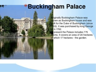 Buckingham Palace Originally Buckingham Palace was known as Buckingham house