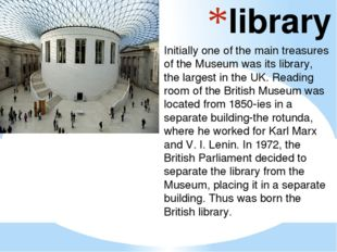library Initially one of the main treasures of the Museum was its library, th
