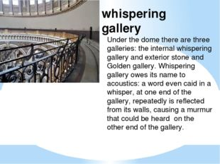 Under the dome there are three galleries: the internal whispering gallery and