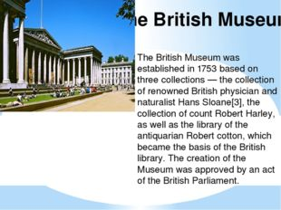 The British Museum The British Museum was established in 1753 based on three