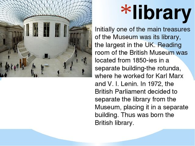 library Initially one of the main treasures of the Museum was its library, th...