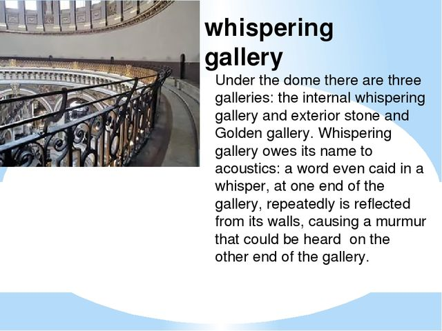Under the dome there are three galleries: the internal whispering gallery and...