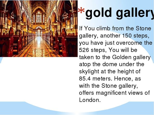 gold gallery If You climb from the Stone gallery, another 150 steps, you have...
