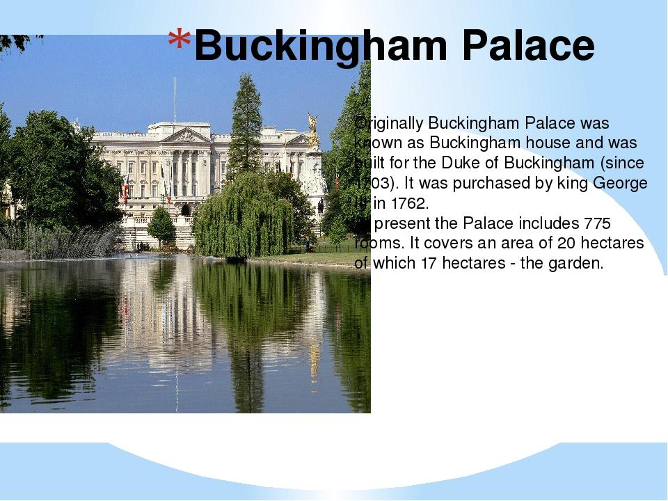 Buckingham Palace Originally Buckingham Palace was known as Buckingham house...