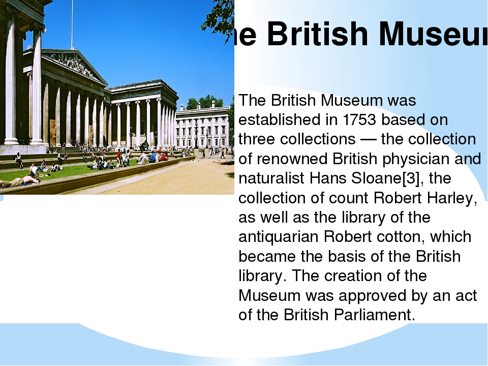 The British Museum The British Museum was established in 1753 based on three...