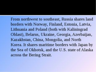 Location From northwest to southeast, Russia shares land borders with Norway,