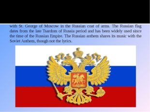 National Symbols State symbols of Russia include the Byzantine double-headed