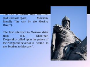 Why Moscow? The city is named after the river (oldRussian:гра́д Моско́в, li