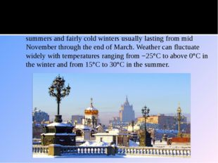 Weather Moscow has ahumid continental climatewith warm humid summers and fa