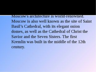 Architecture Moscow's architecture is world-renowned. Moscow is also well kno