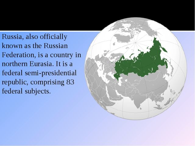 Location Russia, also officially known as the Russian Federation, is a countr...