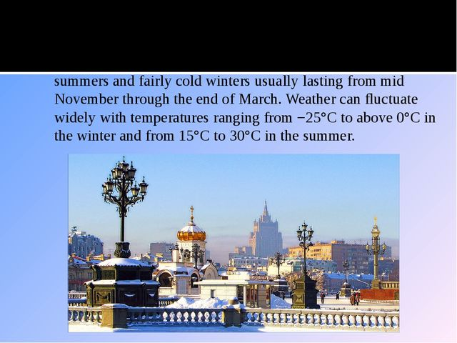 Weather Moscow has ahumid continental climatewith warm humid summers and fa...