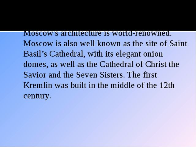 Architecture Moscow's architecture is world-renowned. Moscow is also well kno...