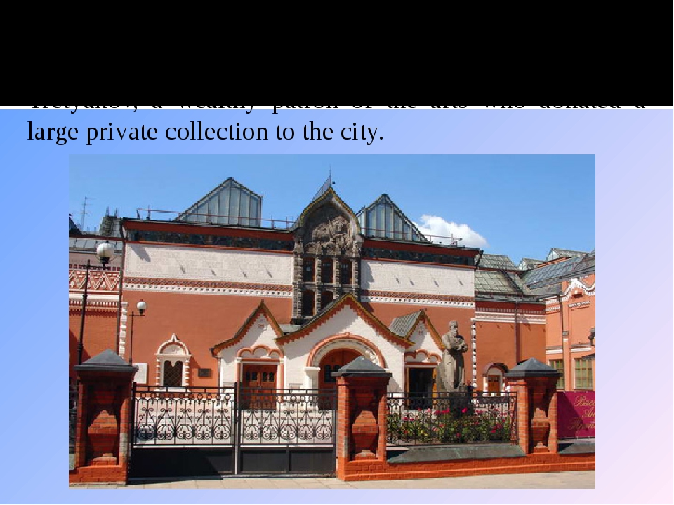One of the most notable art museums in Moscow is the Tretyakov Gallery, which...