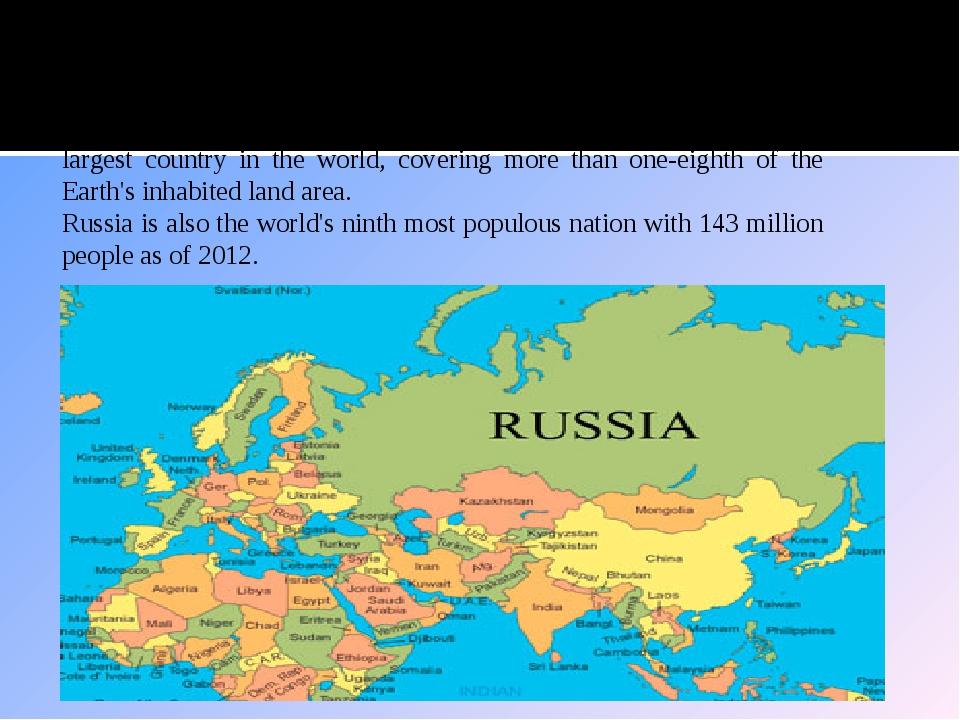 Area and Population At 17,075,400 square kilometres (6,592,800 sq mi), Russia...