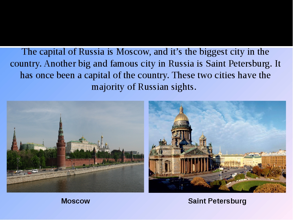 Moscow and Saint Petersburg The capital of Russia is Moscow, and it's the big...