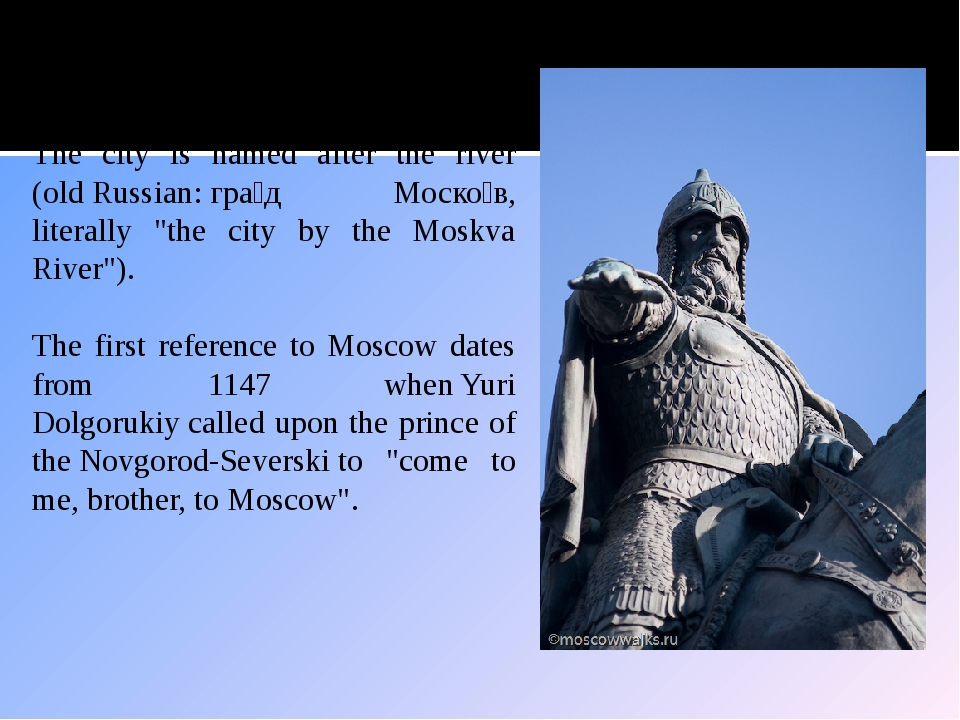 Why Moscow? The city is named after the river (old Russian: гра́д Моско́в, li...