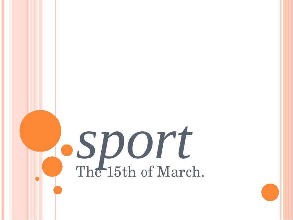 sport The 15th of March.