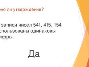 Верно ли утверждение? В записи чисел 541, 415, 154 использованы одинаковы циф