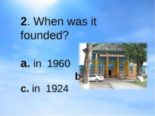 2. When was it founded? a. in 1960 b. in 1931 c. in 1924