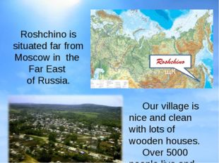 Our village is nice and clean with lots of wooden houses. Over 5000 people l