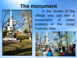 The monument In the center of the village you can see a monument of killed so